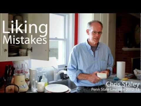 Liking Mistakes - Chris Staley, Penn State Laureate 2012-13 I loved this wonderful man talking about the benefit and beauty and value of making mistakes.