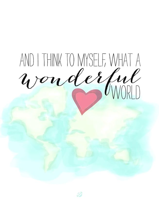 Its A Wonderful World Have A Beautiful Day And Happy Pinning