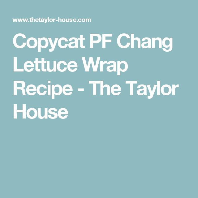 Copycat PF Chang Lettuce Wrap Recipe - The Taylor House