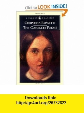 The Complete Poems (Penguin Classics) (9780140423662) Christina Rossetti, R. W. Crump, Betty S. Flowers , ISBN-10: 0140423664  , ISBN-13: 978-0140423662 ,  , tutorials , pdf , ebook , torrent , downloads , rapidshare , filesonic , hotfile , megaupload , fileserve