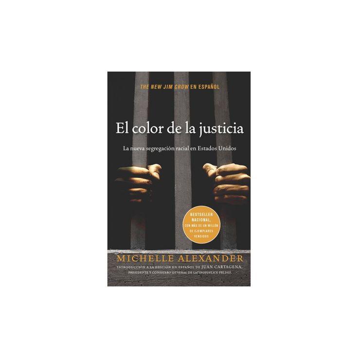 El Color de la Justicia : La Nueva Segregación Racial En Estados Unidos (Paperback) (Michelle