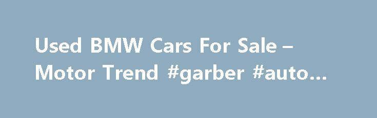Used BMW Cars For Sale – Motor Trend #garber #auto #mall http://autos.remmont.com/used-bmw-cars-for-sale-motor-trend-garber-auto-mall/  #car 4 sale # StateThe post Used BMW Cars For Sale – Motor Trend #garber #auto #mall appeared first on Auto.