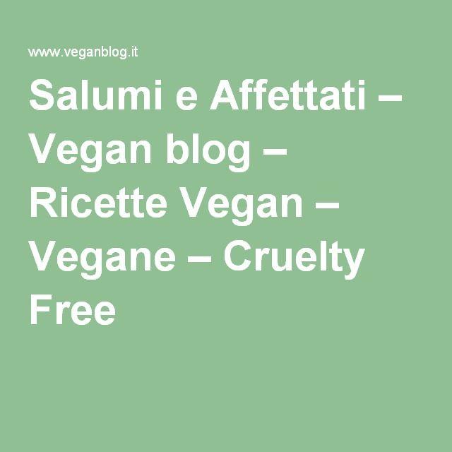 Salumi e Affettati – Vegan blog – Ricette Vegan – Vegane – Cruelty Free