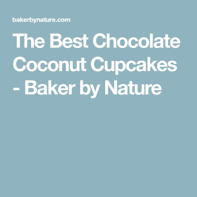 The Best Chocolate Coconut Cupcakes - Baker by Nature