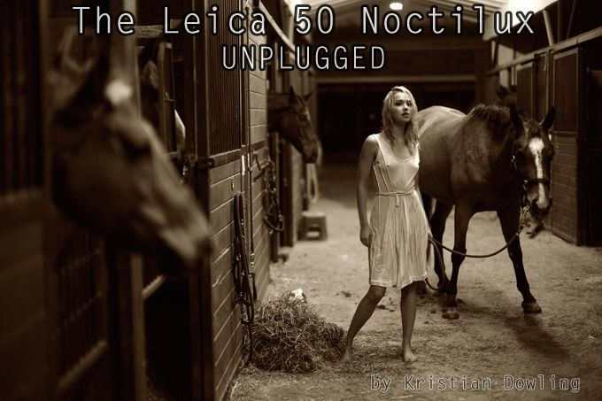 The Leica Noctilux 0.95 Unplugged by Kristian Dowling