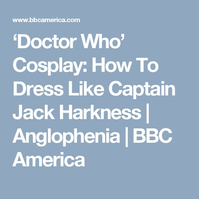 'Doctor Who' Cosplay: How To Dress Like Captain Jack Harkness | Anglophenia | BBC America