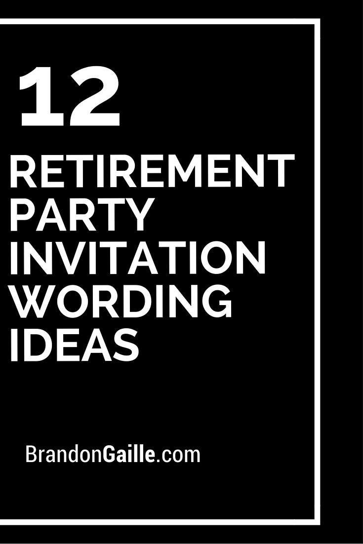 12 Retirement Party Invitation Wording Ideas                                                                                                                                                                                 More