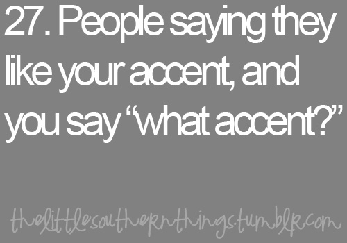 right on...what accent????  they have the strange accent..