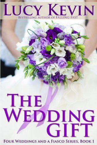 The Wedding Gift (Four Weddings and Fiasco Series, Book 1) (Four Weddings and a Fiasco) by Lucy Kevin, http://www.amazon.com/dp/B007BVNF4O/ref=cm_sw_r_pi_dp_g4T-qb1FGQGM6