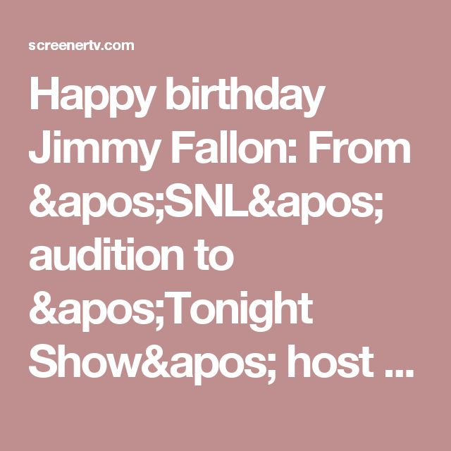 Happy birthday Jimmy Fallon: From 'SNL' audition to 'Tonight Show' host – Screener