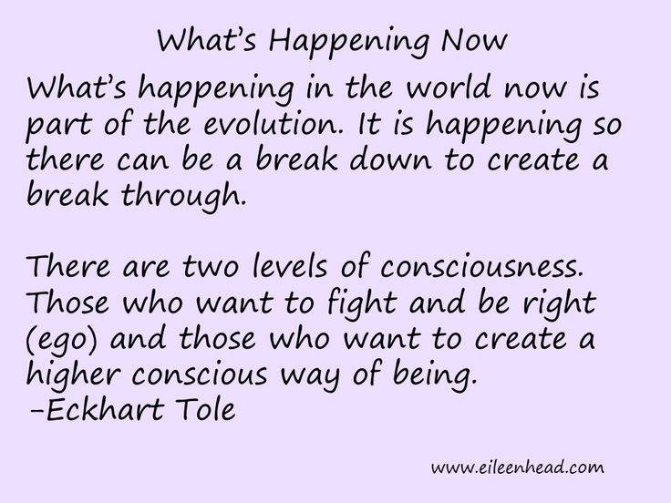 What is happening now is part of evolution. It is happening so there can be a break down to create a break through. - Eckhart Tole