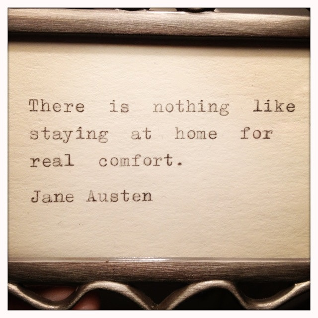 There is nothing like staying at home for real comfort - #JaneAusten #quote #quote #homebody