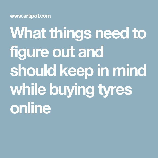 What things need to figure out and should keep in mind while buying tyres online