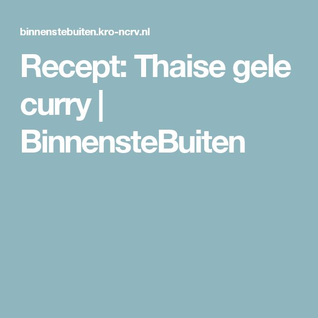 Recept: Thaise gele curry | BinnensteBuiten