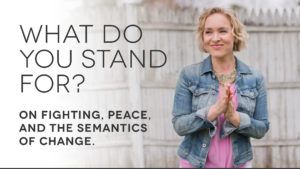 What Do You Stand For? On fighting, peace and the semantics of change.