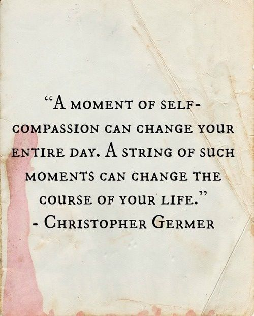 A moment of self-compassion can change your entire day. A string of such moments can change the course of your life. -Christopher Germer Quote #quote #quotes #quoteoftheday