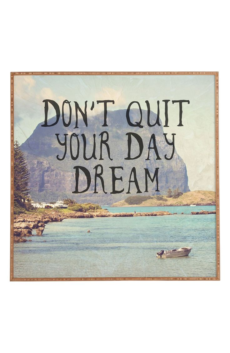 "Dream, dream big! ""Don't quit your day dream""."