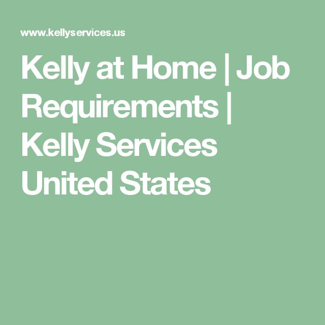 Kelly at Home | Job Requirements | Kelly Services United States