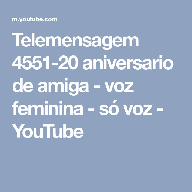 Telemensagem 4551-20 aniversario de amiga - voz feminina - só voz - YouTube