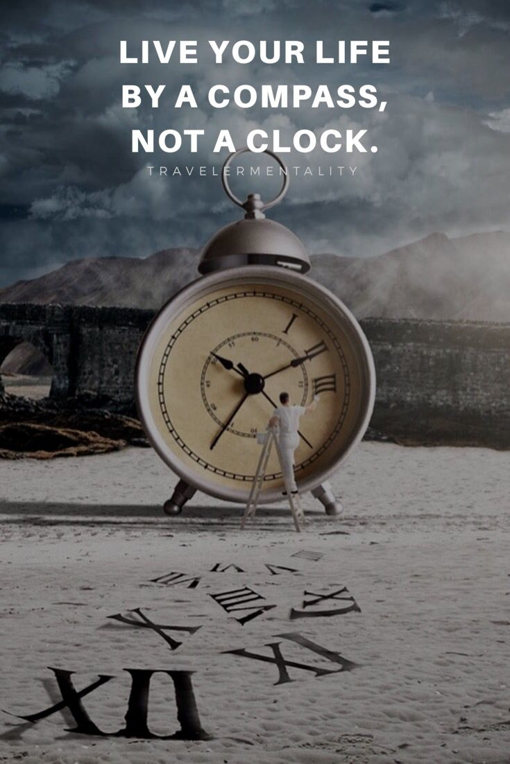 Live Your Life By A Compass Not A Clock Travelermentality Funny Travel Quotes Travel Quotes Inspirational Travel Quotes