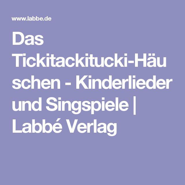 Das Tickitackitucki-Häuschen - Kinderlieder und Singspiele   Labbé Verlag