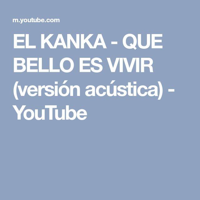 EL KANKA - QUE BELLO ES VIVIR (versión acústica) - YouTube