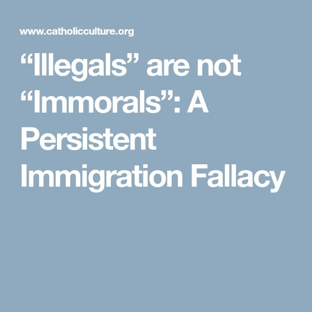 """""""Illegals"""" are not """"Immorals"""": A Persistent Immigration Fallacy"""