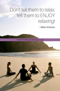 Don't tell them to relax; tell them to enjoy relaxing - Milton Erickson Quote