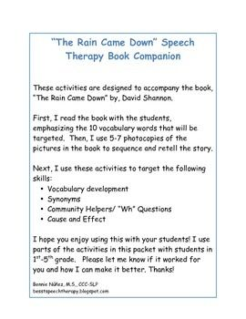"""These activities are designed to accompany the book, """"The Rain Came Down"""" by, David Shannon.  This packet has activities to target the following skills: • Vocabulary development • Synonyms • Community Helpers/ """"Wh"""" Questions • Cause and Effect  I use parts of the activities in this packet with students in 1st-5th grade."""