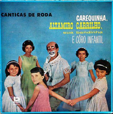 """Carequinha, Altamiro Carrilho e sua Bandinha e Coro Infantil - """"Cantigas de Roda""""."""