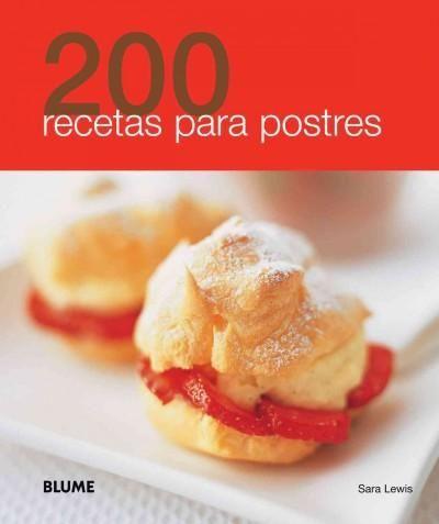 200 recetas para postres / 200 Dessert Recipes                                                                                                                                                     Más