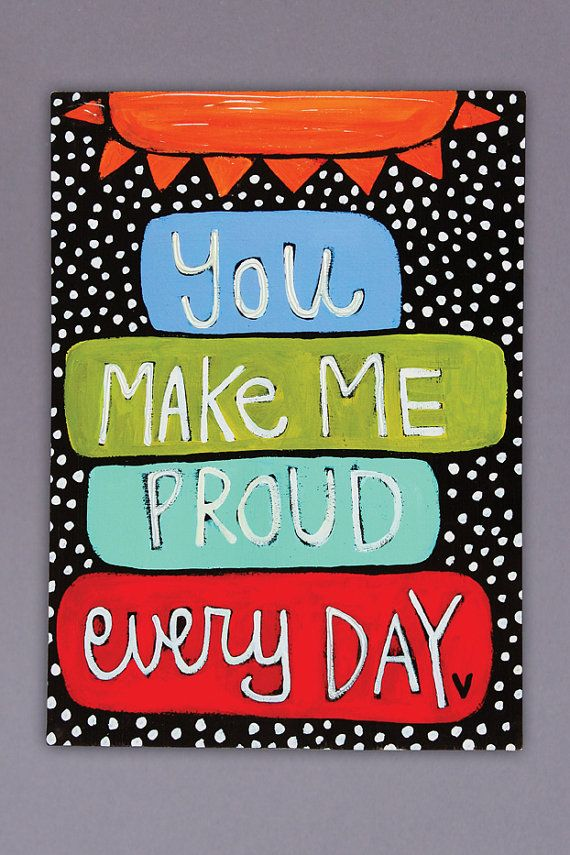 You Make Me Proud Everyday Canvas by julieabbottart on Etsy, $45.00