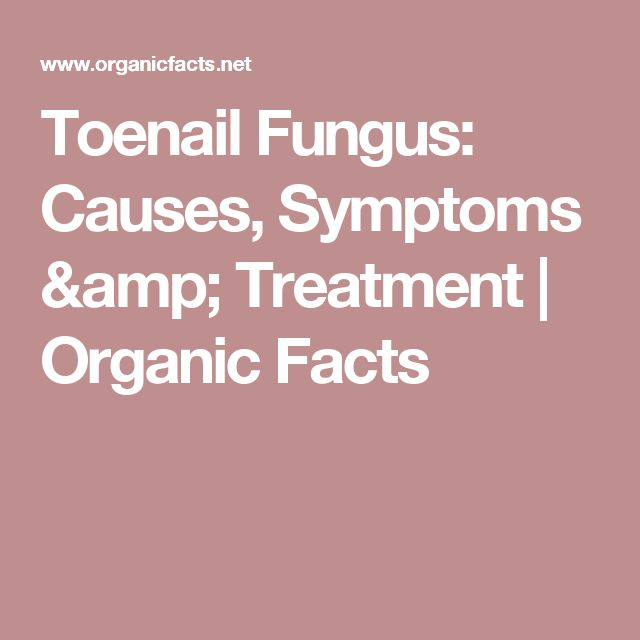 Toenail Fungus: Causes, Symptoms & Treatment | Organic Facts