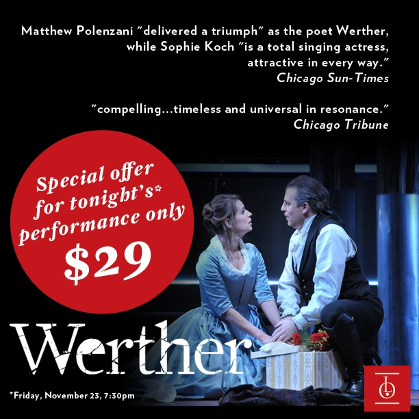 A gift of thanks for our friends & followers - the best available seats for tonight's WERTHER performance are only $29 when you use the promo code THANKS before shopping. http://www.lyricopera.org/tickets/production.aspx?pid=10695