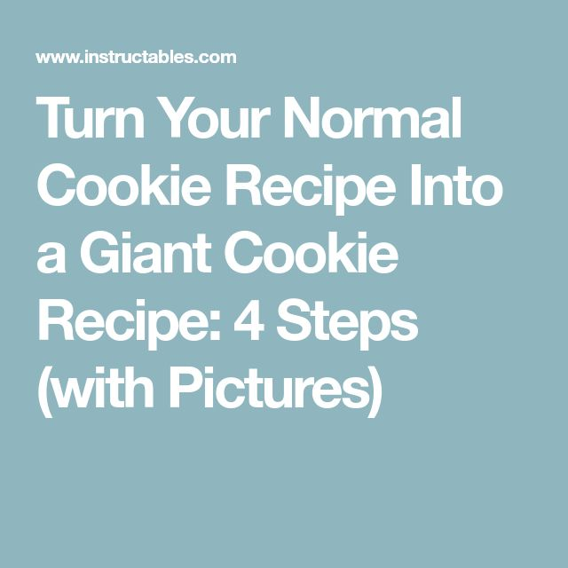 Turn Your Normal Cookie Recipe Into a Giant Cookie Recipe: 4 Steps (with Pictures)