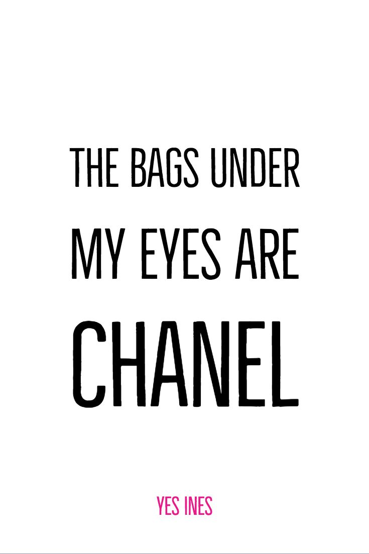 Fyi The Bags Under My Eyes Are Chanel Quote Fashionquote Funny Chanel Chanel Quotes Inspirational Quotes Dior Quotes