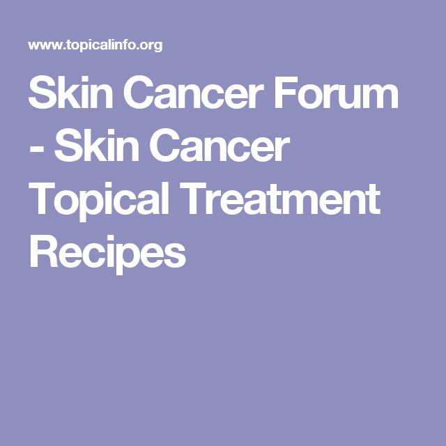 Skin Cancer Forum - Skin Cancer Topical Treatment Recipes