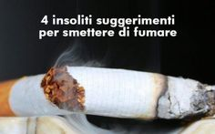 Smettere di fumare: ecco 4 insoliti consigli Perchè smettere di fumare è così difficile per le persone pur avendo a disposizione una marea di inf smettere di fumare fumare sigarette