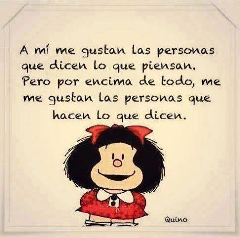 HACER LO QUE DECIMOS.. DIFICIL? SI, PERO NO IMPOSIBLE #Mafalda