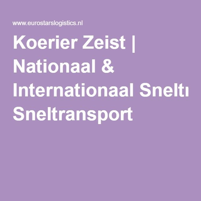 Koerier Zeist   Nationaal & Internationaal Sneltransport