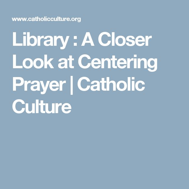 Library : A Closer Look at Centering Prayer | Catholic Culture