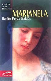 MARIANELA una obra de Benito Pérez Galdós.  publicada en 1878. En ella aparecen algunos personajes secundarios que luego serán protagonistas en el ciclo de las novelas españolas contemporáneas.