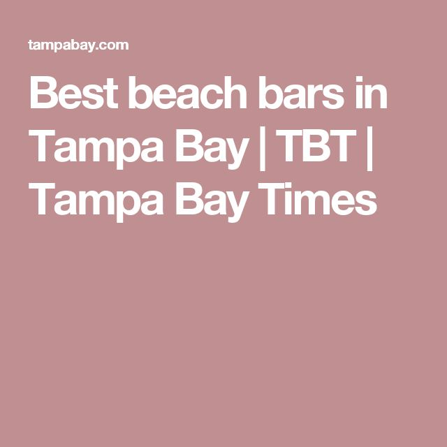 Best beach bars in Tampa Bay | TBT | Tampa Bay Times