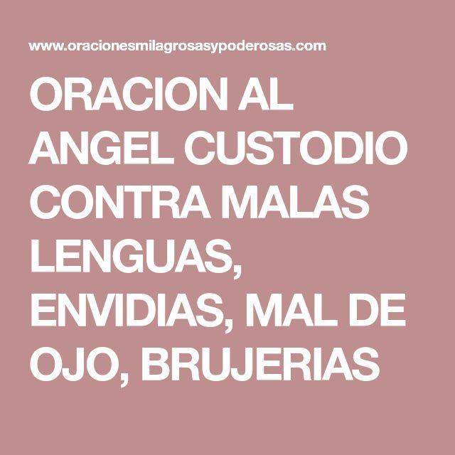 ORACION AL ANGEL CUSTODIO CONTRA MALAS LENGUAS, ENVIDIAS, MAL DE OJO, BRUJERIAS