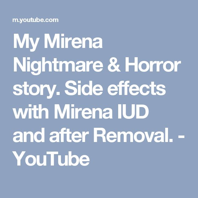 My Mirena Nightmare & Horror story. Side effects with Mirena IUD and after Removal. - YouTube