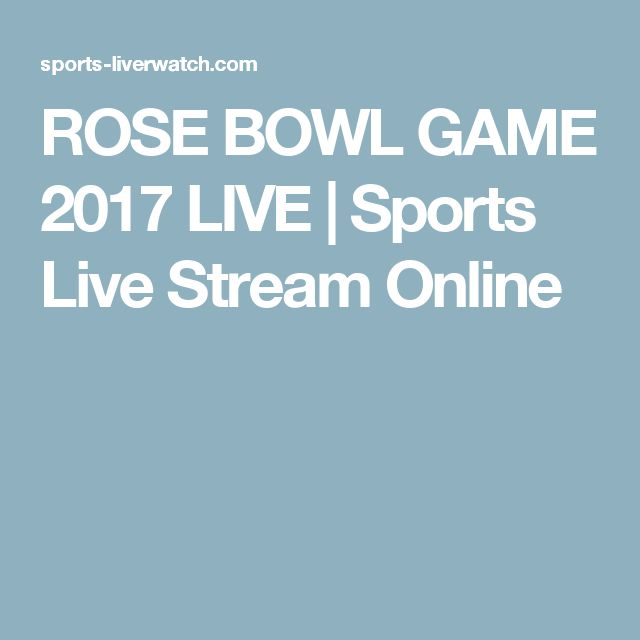 ROSE BOWL GAME 2017 LIVE | Sports Live Stream Online