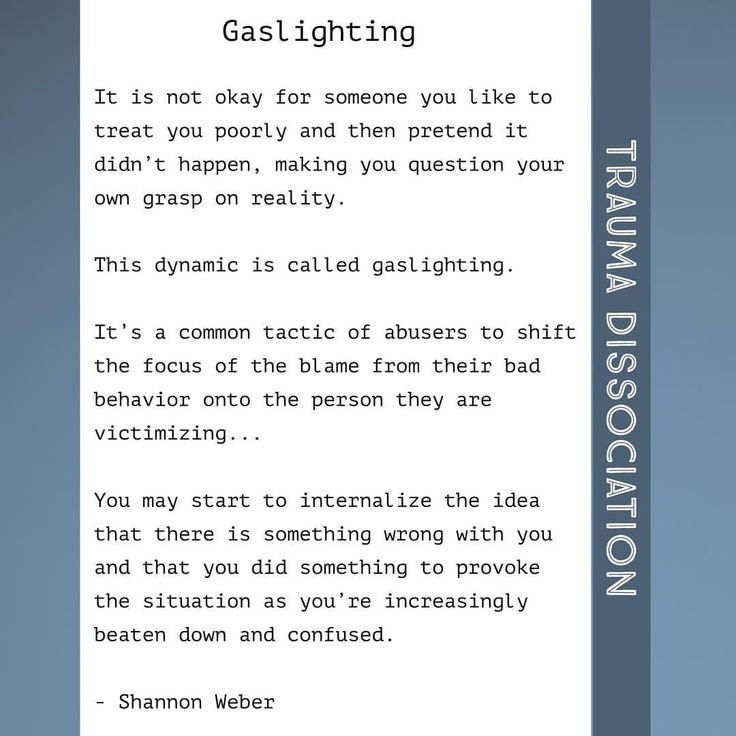 Gaslighting explained It is not okay for someone you like to treat you poorly and then pretend it didn't happen, making you question your own grasp on reality. This dynamic is called gaslighting. It's a common tactic of abusers to shift the focus of the blame from their bad behavior onto the person they are victimizing... #gaslighting #psychologicalabuse #emotionalabuse #abuse