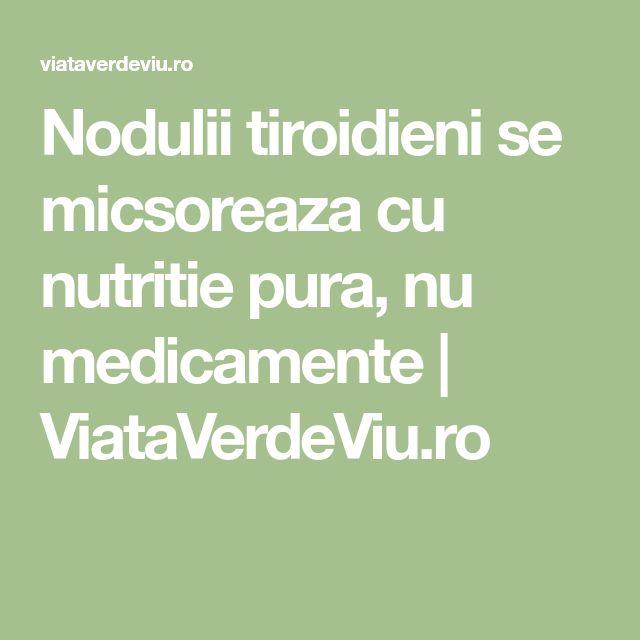 Nodulii tiroidieni se micsoreaza cu nutritie pura, nu medicamente | ViataVerdeViu.ro