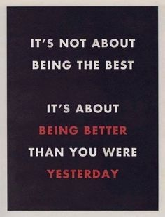 Be Better Than Yesterday.