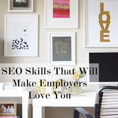 SEO Skills That Will Make Employers Love You